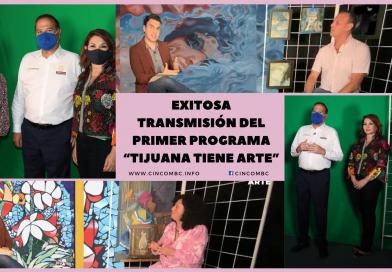 """EXITOSA TRANSMISIÓN DEL PRIMER PROGRAMA """"TIJUANA TIENE ARTE"""""""