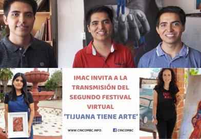 IMAC INVITA A LA TRANSMISIÓN DEL SEGUNDO FESTIVAL VIRTUAL 'TIJUANA TIENE ARTE'