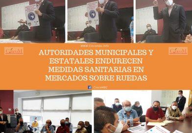 AUTORIDADES MUNICIPALES Y ESTATALES ENDURECEN MEDIDAS SANITARIAS EN MERCADOS SOBRE RUEDAS