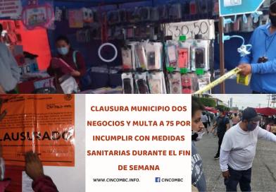 CLAUSURA MUNICIPIO DOS NEGOCIOS Y MULTA A 75 POR INCUMPLIR CON MEDIDAS SANITARIAS DURANTE EL FIN DE SEMANA