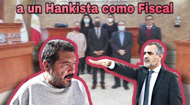 Diputados de morena designaron un Hankista como Fiscal