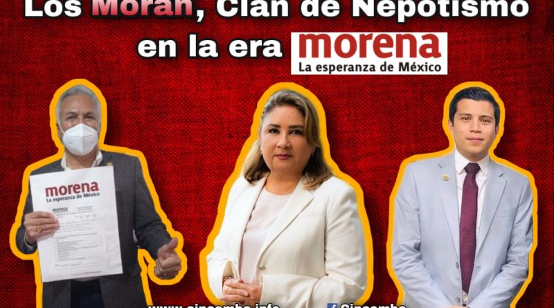 Los Moran, Clan de Nepotismo en la era Morena