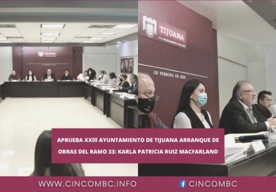 APRUEBA XXlll AYUNTAMIENTO DE TIJUANA ARRANQUE DE OBRAS DEL RAMO 33: KARLA PATRICIA RUIZ MACFARLAND