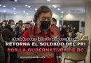 RETORNA EL SOLDADO DEL PRI POR LA GUBERNATURA DE BC