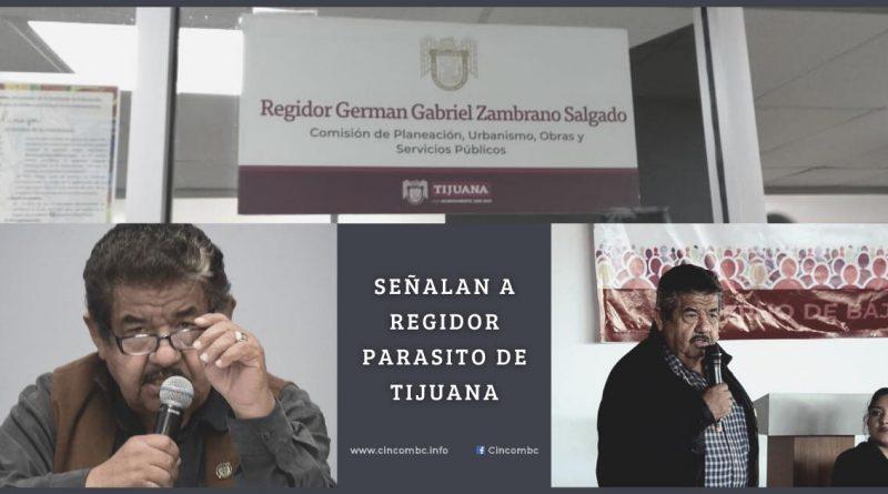 Señalan  a Regidor parásito del Gobierno Municipal de Tijuana.