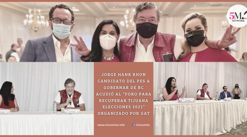 """JORGE HANK RHON CANDIDATO DEL PES A GOBERNAR DE BC ACUDIÓ AL """"FORO PARA RECUPERAR TIJUANA ELECCIONES 2021"""" ORGANIZADO POR GAT"""