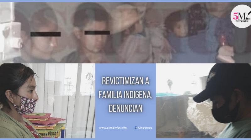 REVICTIMIZAN A FAMILIA INDIGENA, DENUNCIAN