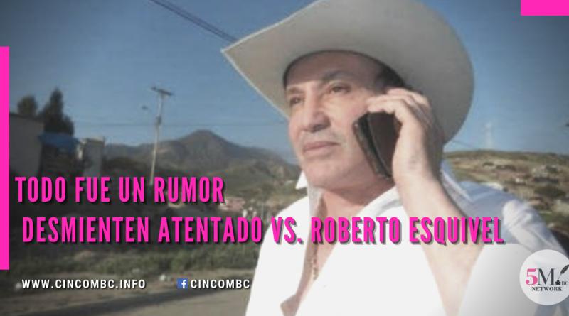 Todo fue un rumor, DESMIENTEN ATENTADO VS. ROBERTO ESQUIVEL