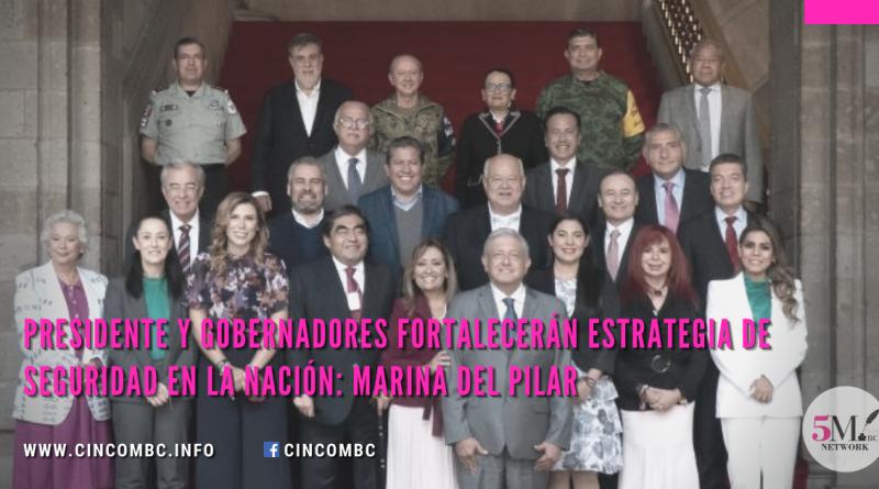 Presidente y gobernadores fortalecerán estrategia de Seguridad en la Nación: Marina del Pilar