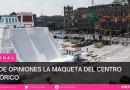 DIVIDE OPINIONES LA MAQUETA DEL CENTRO HISTÓRICO