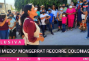 «SIN MIEDO» MONSERRAT RECORRE COLONIAS